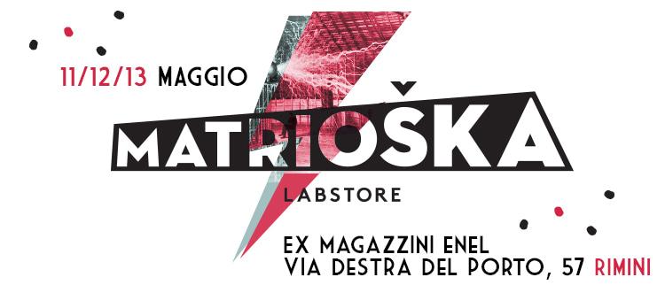 Matrioska Labstore Rimini | edizione #13 | 11-12-13 maggio 2018 | ex-magazzini enel