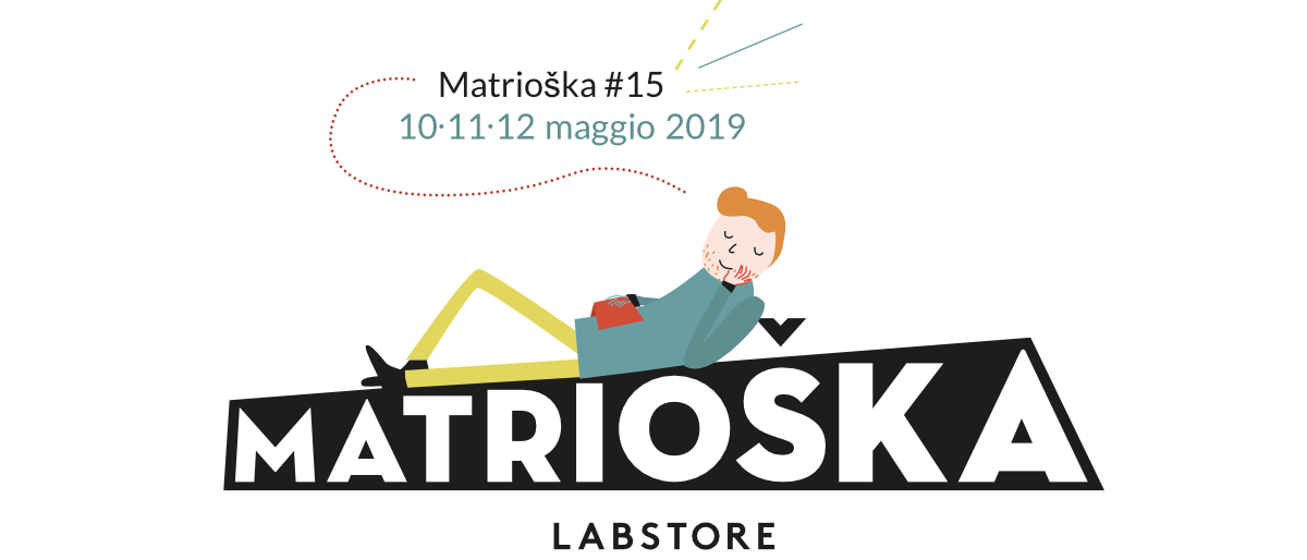 Matrioska Labstore #15 / Rimini 10-11-12 maggio 2019 / Save the Date
